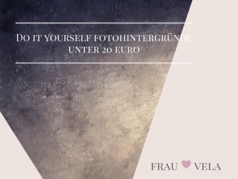 Do It Yourself – Fotohintergründe für unter 20 Euro