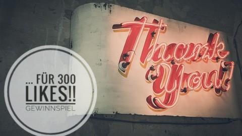 [Sponsored] DANKE!! … für 300 Likes – Gewinnspiel