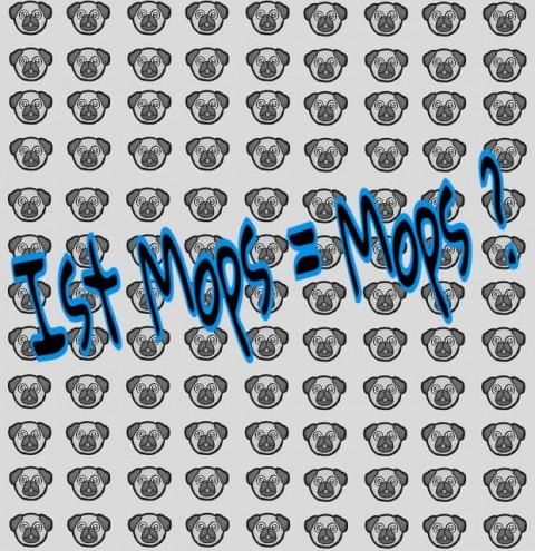 Ist Mops = Mops ?