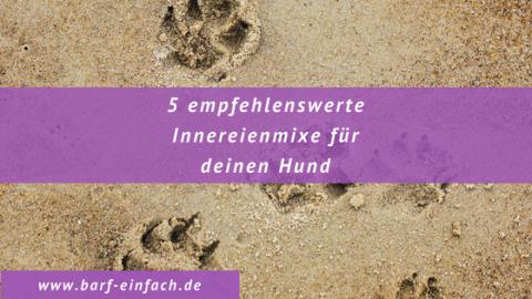 5 empfehlenswerte Innereienmixe für deinen Hund