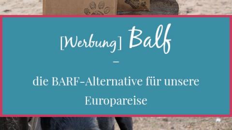 [Werbung] BALF – die Alternative zu BARF für unsere Europareise