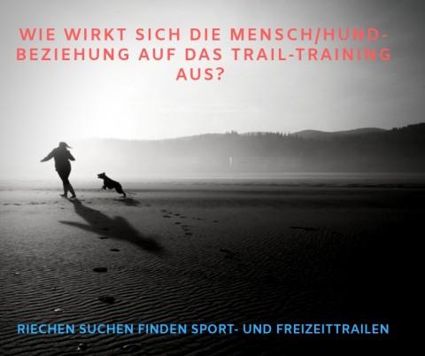 Mantrailing: Wie wirkt sich die Mensch/Hund-Beziehung auf das Trail-Training aus?