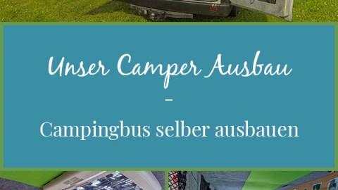 Unser Camper Ausbau – Campingbus selber ausbauen
