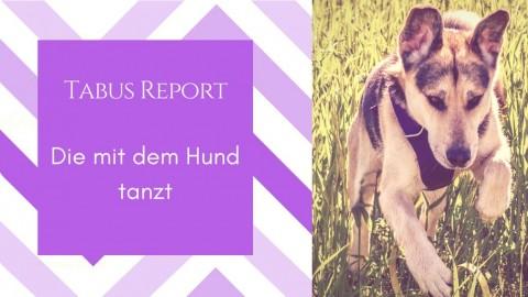 Tabus Report – Die mit dem Hund tanzt