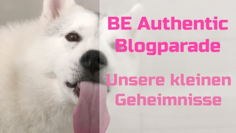 Be authentic – Blogparade