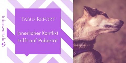 Tabus Report – Innerlicher Konflikt trifft auf Pubertät