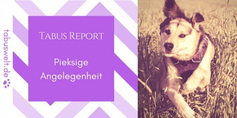 Tabus Report – Pieksige Angelegenheit