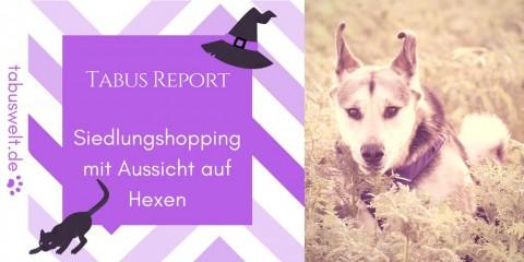 Tabus Report – Siedlungshopping mit Aussicht auf Hexen
