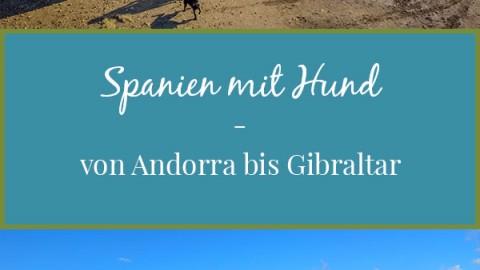 Spanien mit Hund – von Andorra bis Gibraltar