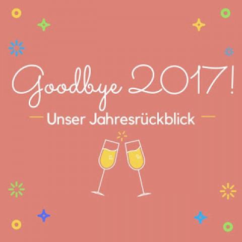 Goodbye 2017 – Unser Jahresrückblick