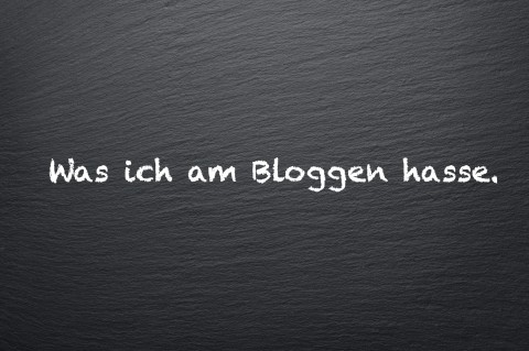 Was ich am Bloggen hasse.