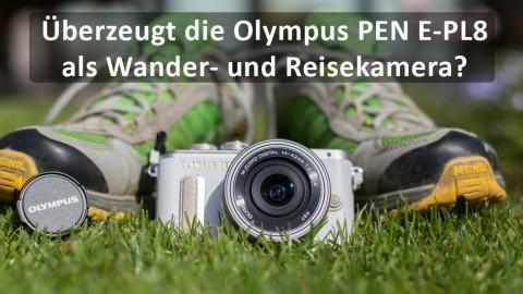 Überzeugt die Olympus PEN E-PL8 als Wander- und Reisekamera?