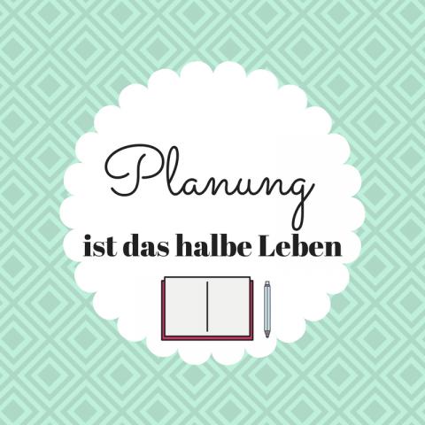 Planung ist das halbe Leben!